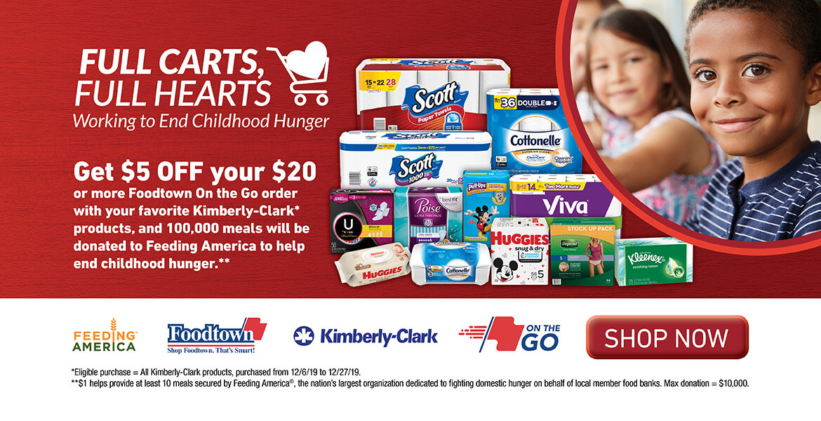 Advertising promotion with various grocery store products titled Full Carts Full Hearts. Get $5 off your $20 or more Foodtown on the Go order with your favorite Kimberly Clark products, and 100,000 meals will be donated to Feeding America to help end childhood hunger.
