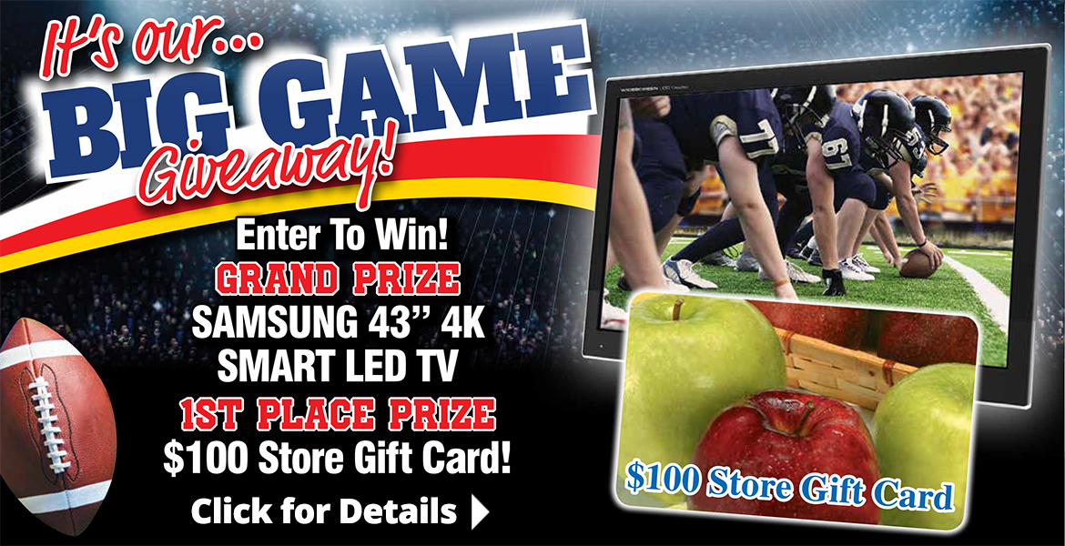 "an advertisement calling out the big game giveaway. Where you can enter to win a Samsung 43"" Smart TV or $100 store gift card. Click for details."