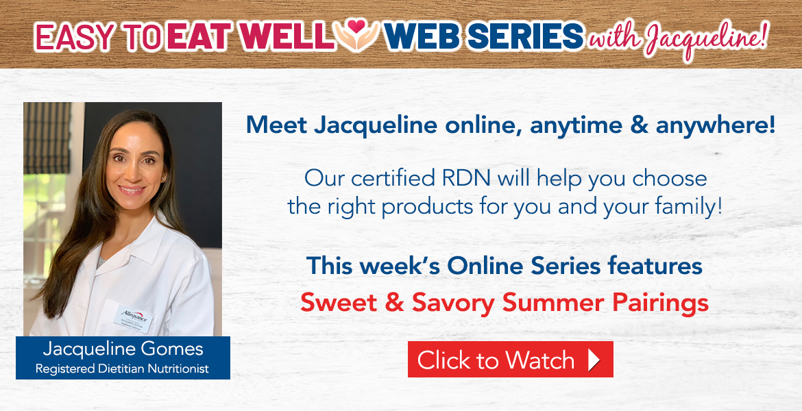 """Registered Dietitian Jacqueline Gomes. Text on the image reads easy to eat well web series with Jacqueline! Our certified RDN will help you choose the right products for you and your family. This week's online series features """"Sweet & Savory Summer Pairings"""". Click to watch video."""