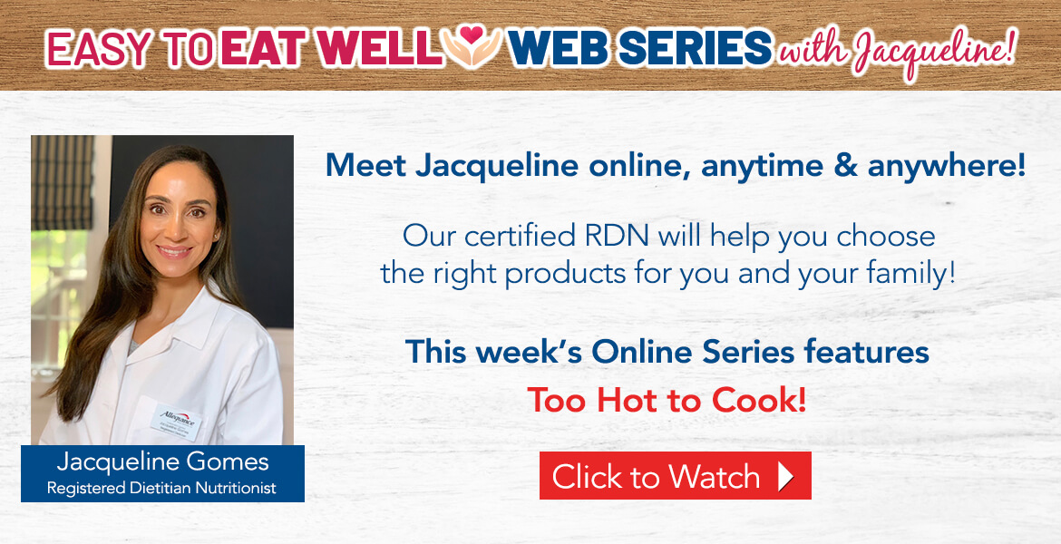 """Registered Dietitian Jacqueline Gomes. Text on the image reads easy to eat well web series with Jacqueline! Our certified RDN will help you choose the right products for you and your family. This week's online series is titled """"Too Hot to Cook"""". Click to watch video."""